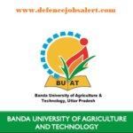 Banda University Recruitment 2021 - Jobs In Banda University of Agriculture & Technology